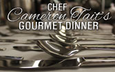 Chef Cameron Tait's Gourmet Dinner